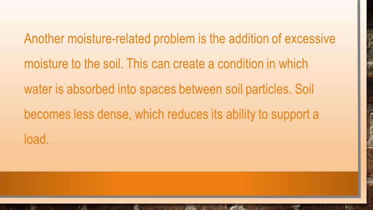 Another moisture-related problem is the addition of excessive moisture to the soil.