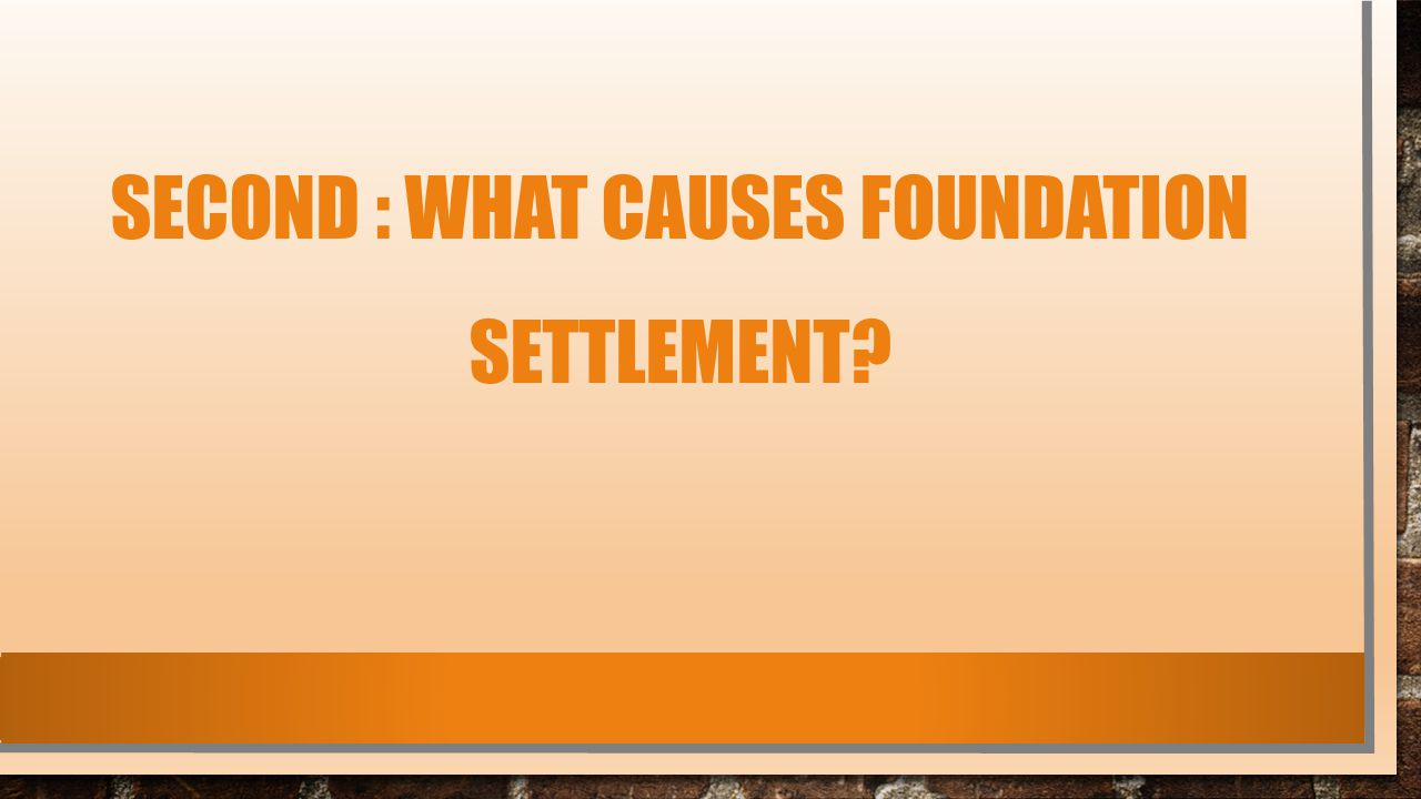 second : What Causes Foundation Settlement