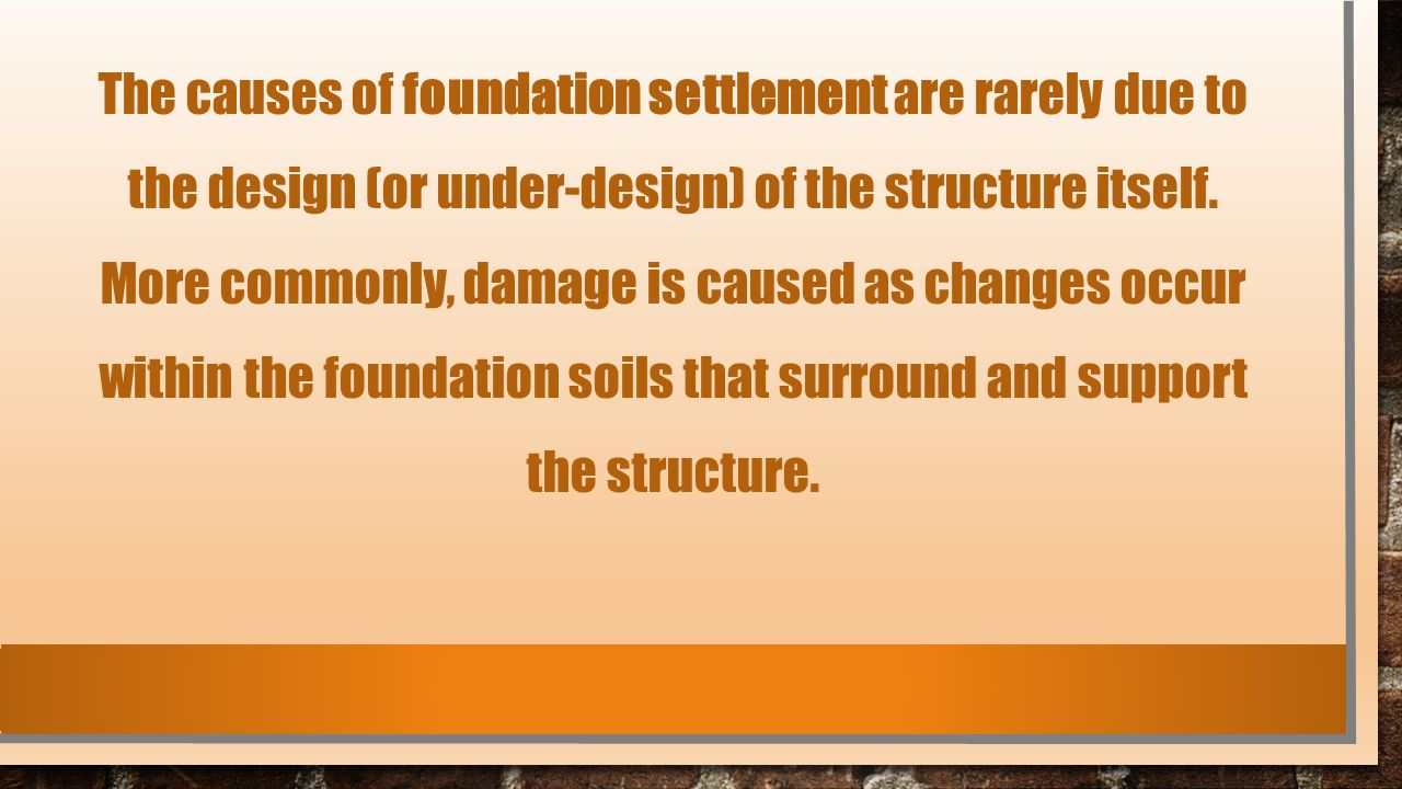 The causes of foundation settlement are rarely due to the design (or under-design) of the structure itself.