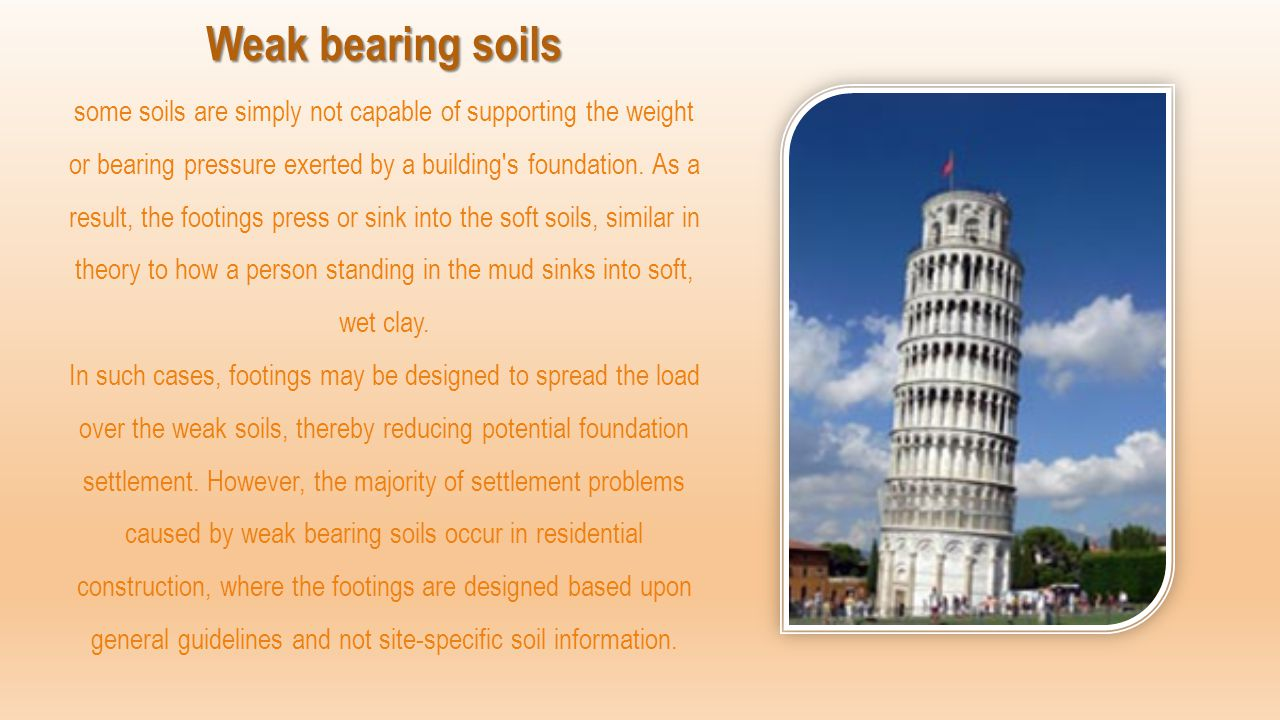 Weak bearing soils some soils are simply not capable of supporting the weight or bearing pressure exerted by a building s foundation.