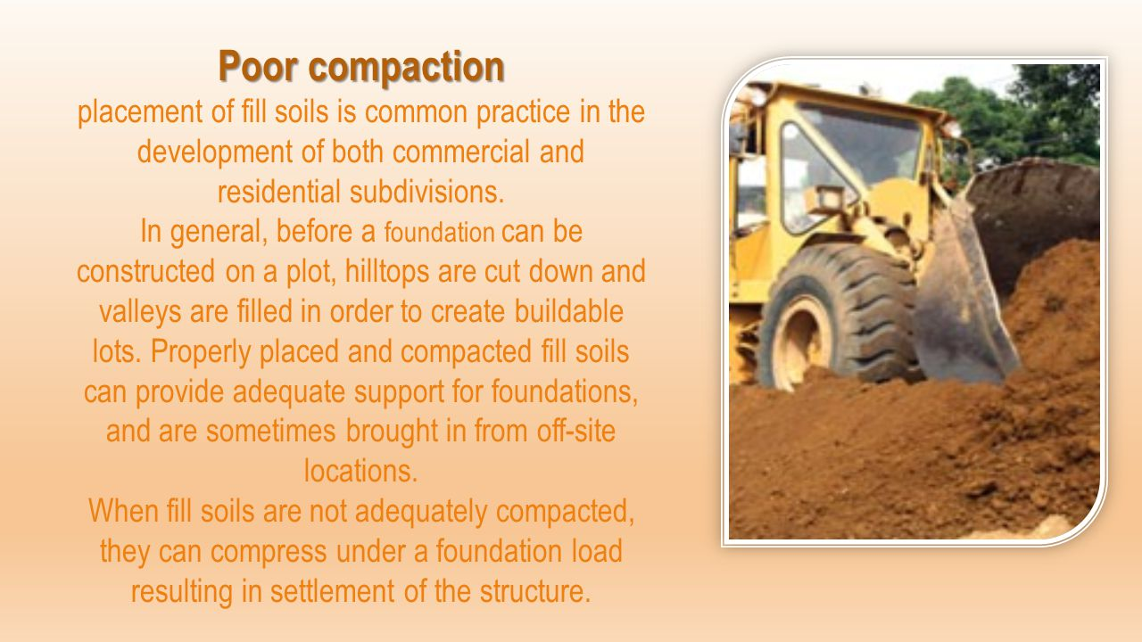 Poor compaction placement of fill soils is common practice in the development of both commercial and residential subdivisions.