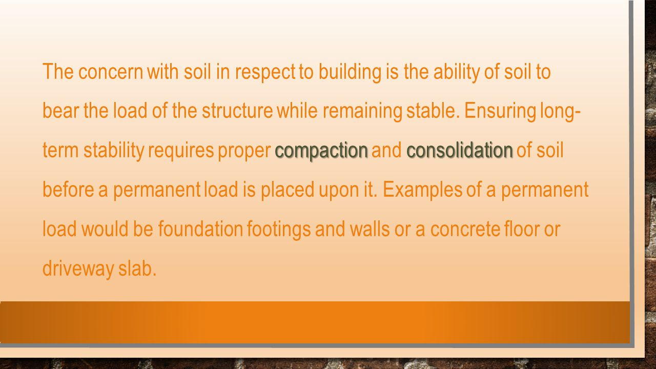 The concern with soil in respect to building is the ability of soil to bear the load of the structure while remaining stable.