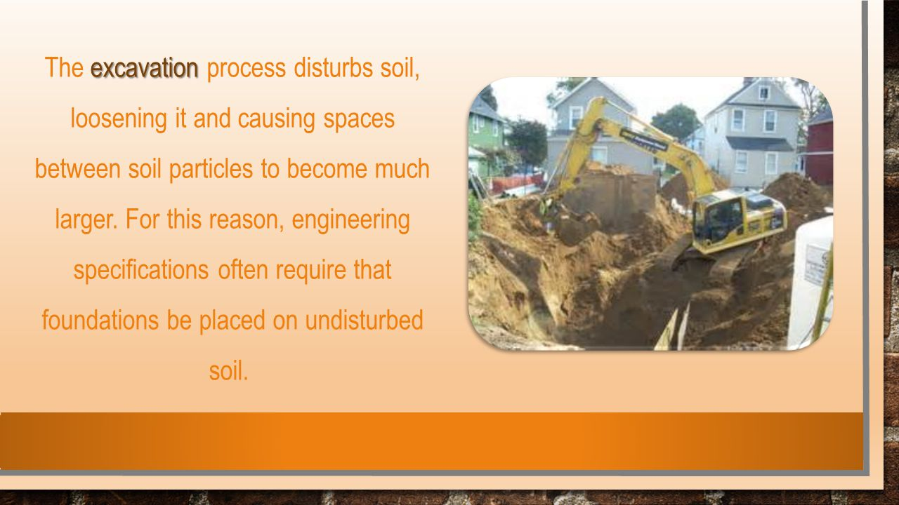 The excavation process disturbs soil, loosening it and causing spaces between soil particles to become much larger.
