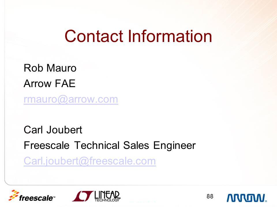 Contact Information Rob Mauro Arrow FAE rmauro@arrow.com Carl Joubert Freescale Technical Sales Engineer Carl.joubert@freescale.com