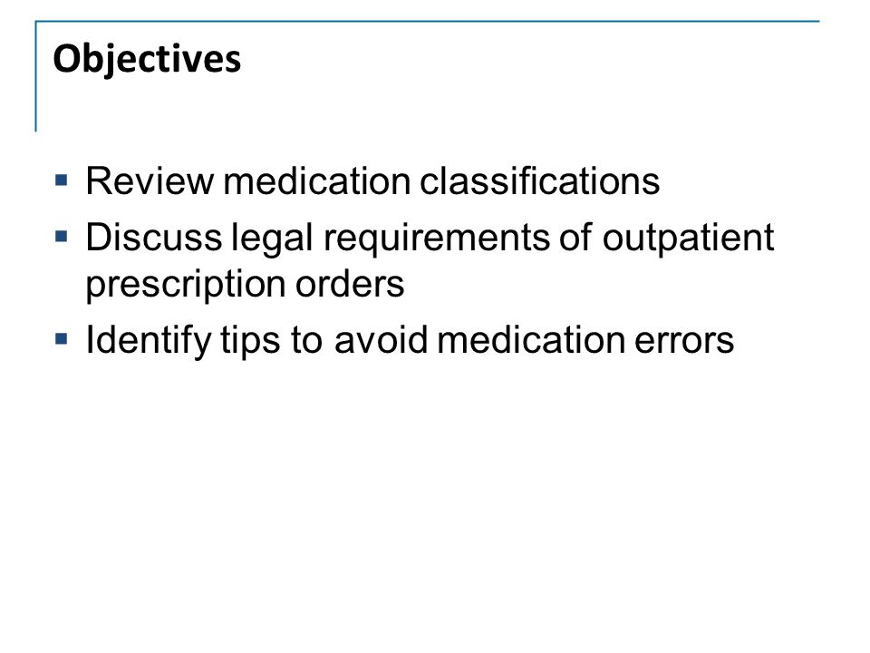 Objectives Review medication classifications
