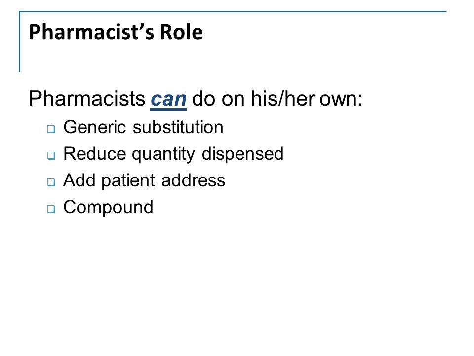 Pharmacist's Role Pharmacists can do on his/her own:
