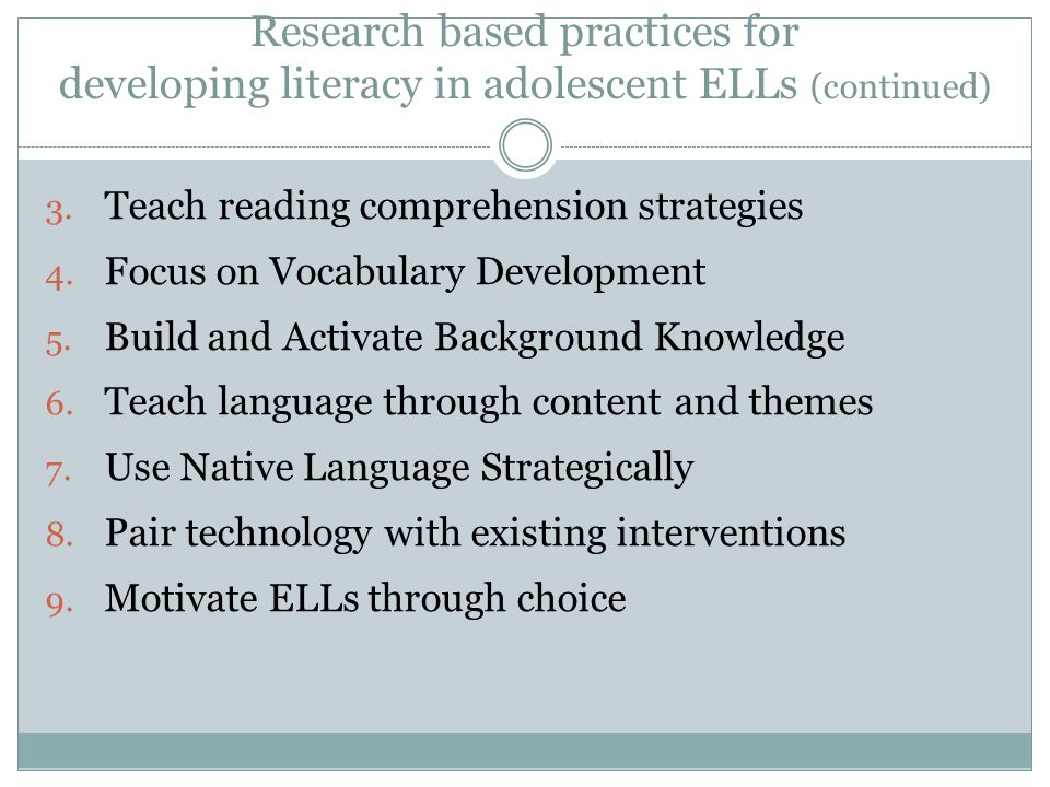 Research based practices for developing literacy in adolescent ELLs (continued)