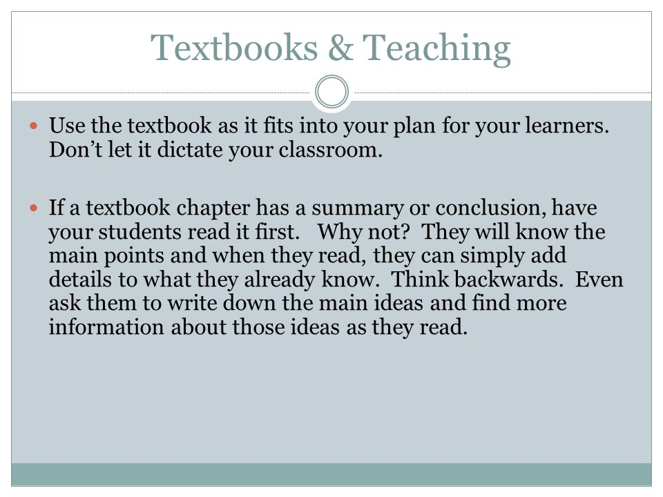 Textbooks & Teaching Use the textbook as it fits into your plan for your learners. Don't let it dictate your classroom.