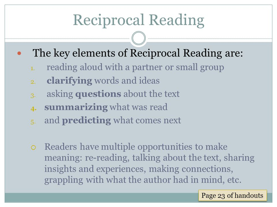 Reciprocal Reading The key elements of Reciprocal Reading are: