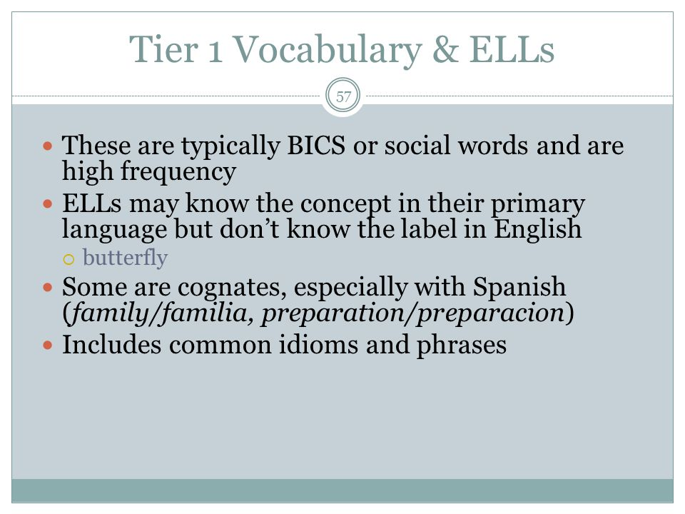 Tier 1 Vocabulary & ELLs These are typically BICS or social words and are high frequency.
