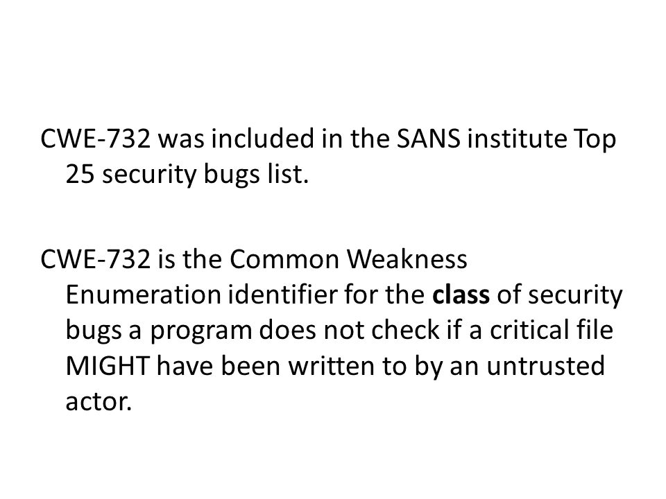 CWE-732 was included in the SANS institute Top 25 security bugs list.