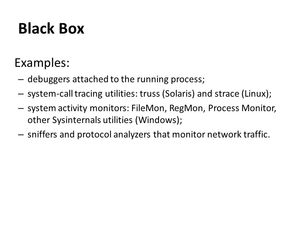 Black Box Examples: debuggers attached to the running process;
