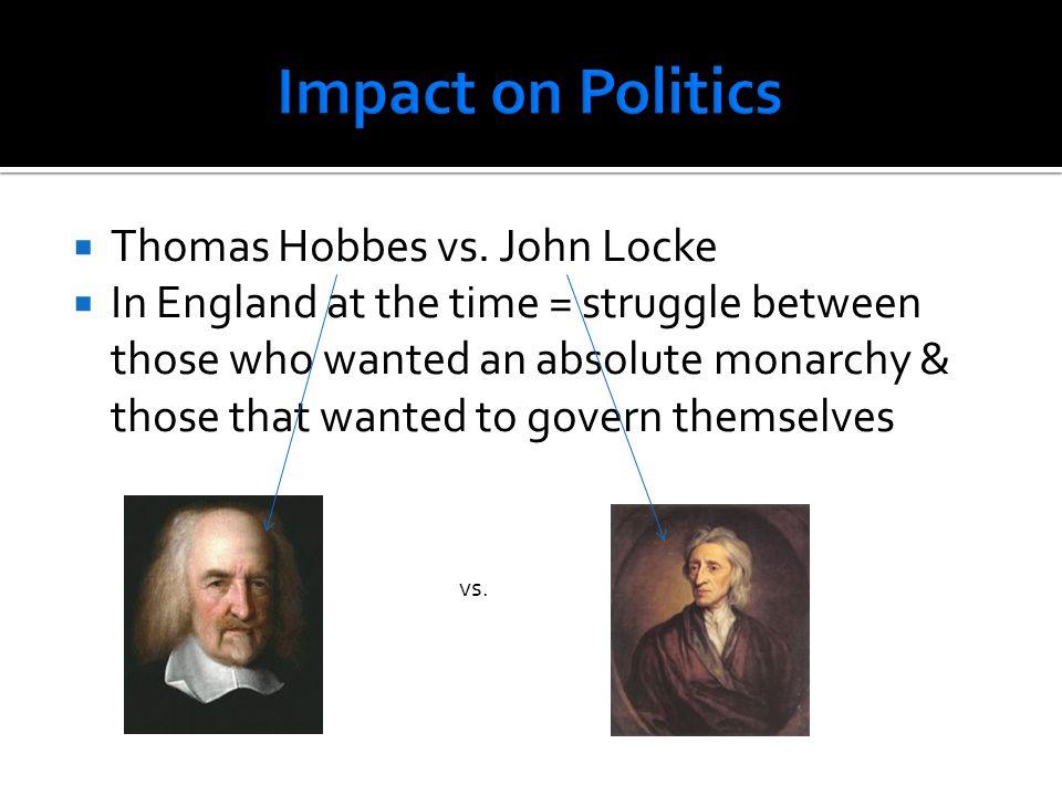 Impact on Politics Thomas Hobbes vs. John Locke