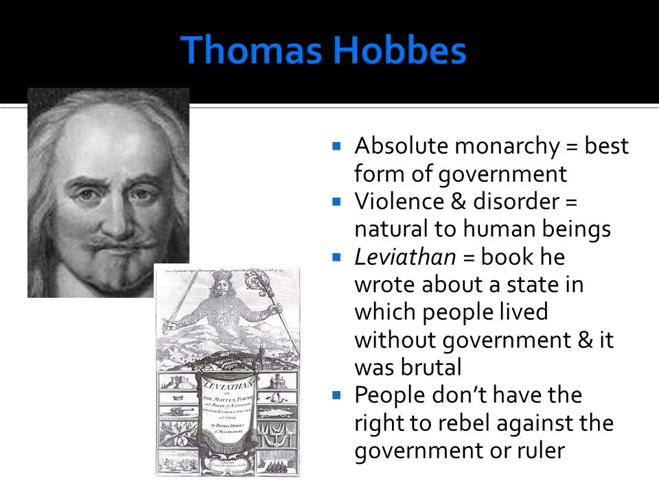 Thomas Hobbes Absolute monarchy = best form of government