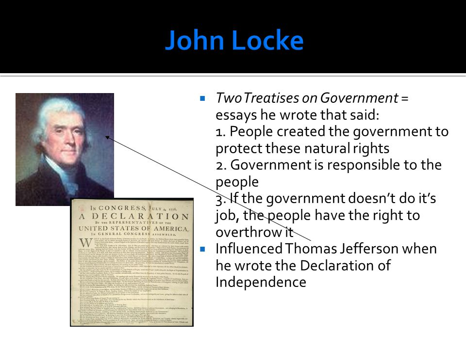 John Locke Two Treatises on Government = essays he wrote that said:
