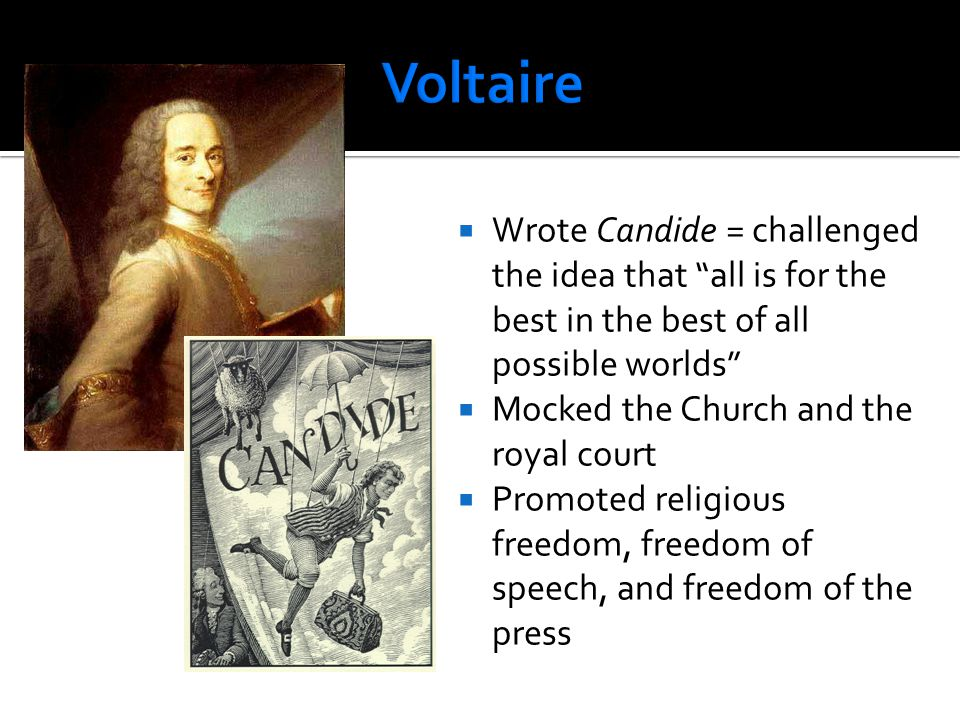 Voltaire Wrote Candide = challenged the idea that all is for the best in the best of all possible worlds