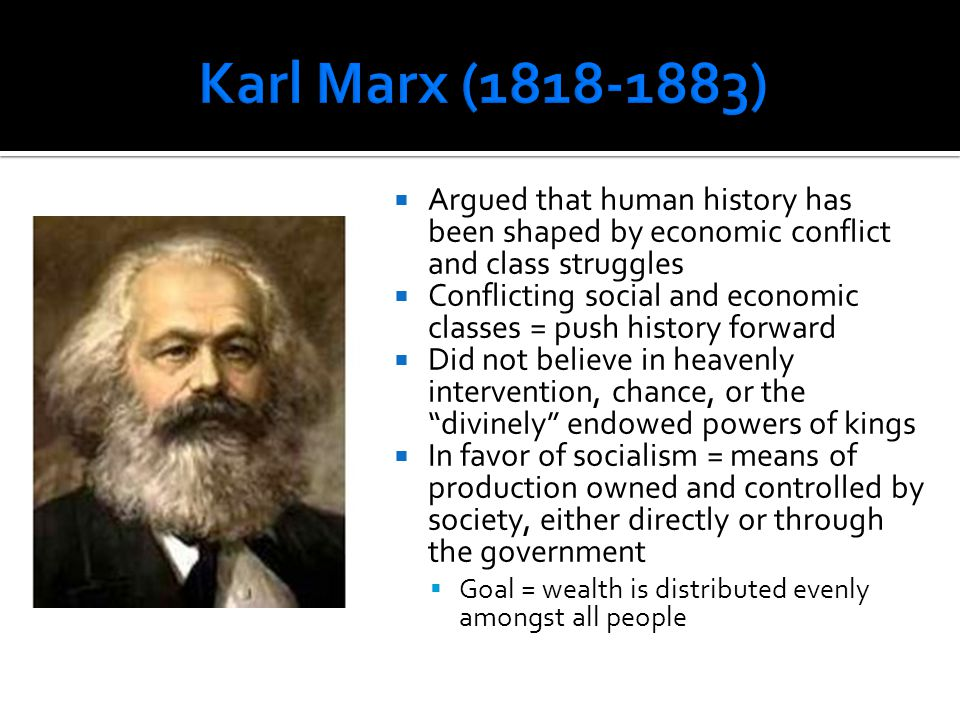 Karl Marx (1818-1883) Argued that human history has been shaped by economic conflict and class struggles.
