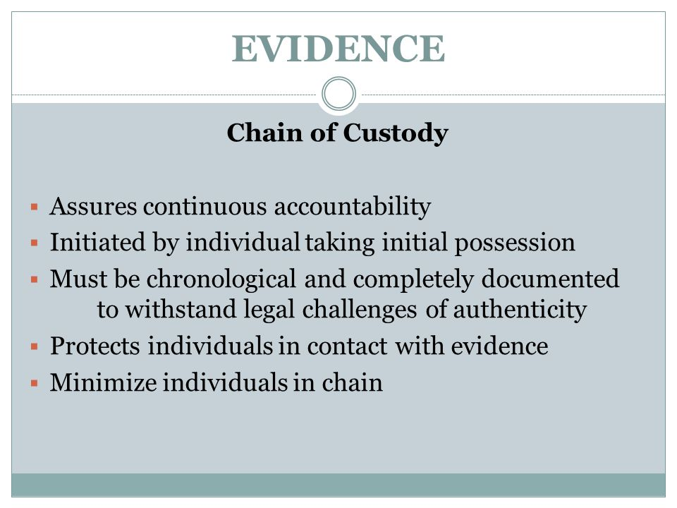 EVIDENCE Chain of Custody Assures continuous accountability
