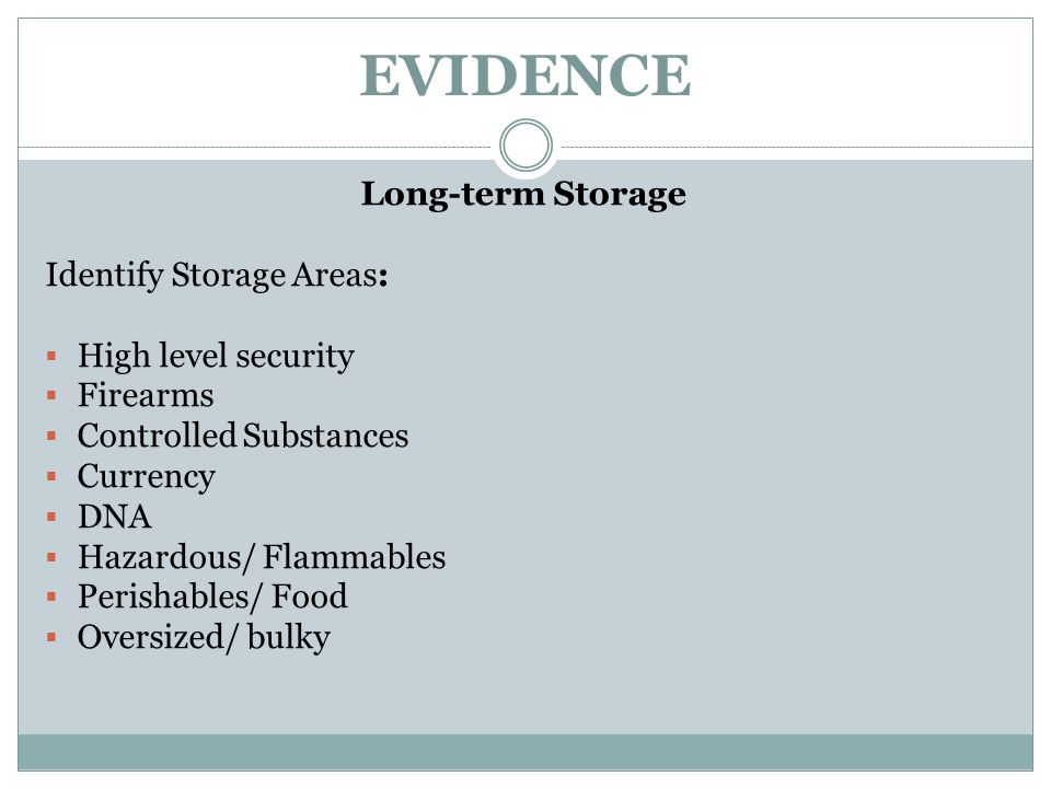 EVIDENCE Long-term Storage Identify Storage Areas: High level security