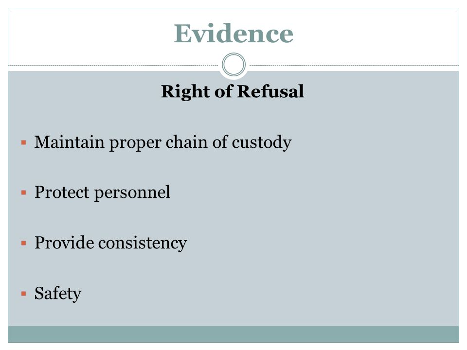 Evidence Right of Refusal Maintain proper chain of custody