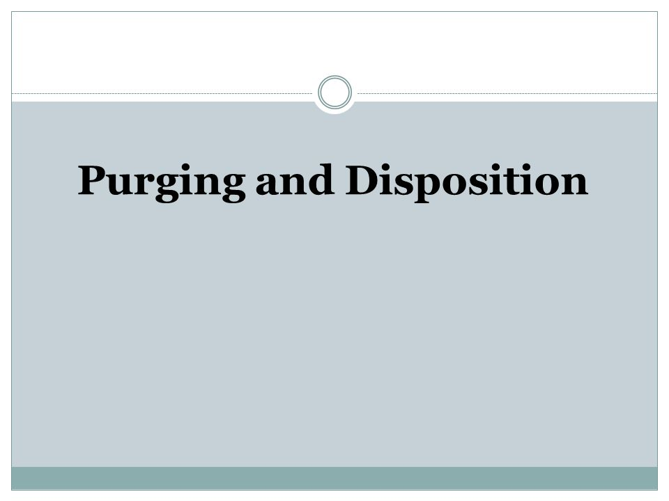 Purging and Disposition