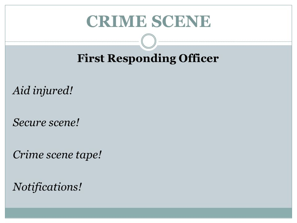CRIME SCENE First Responding Officer Aid injured! Secure scene! Crime scene tape! Notifications!