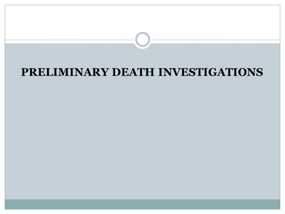PRELIMINARY DEATH INVESTIGATIONS
