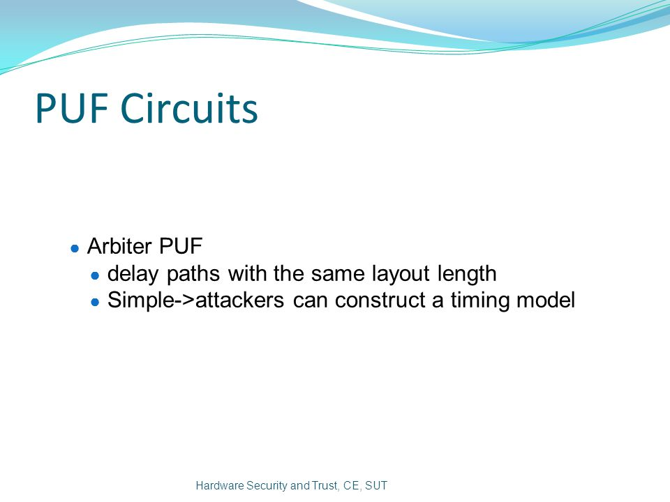 PUF Circuits Arbiter PUF delay paths with the same layout length