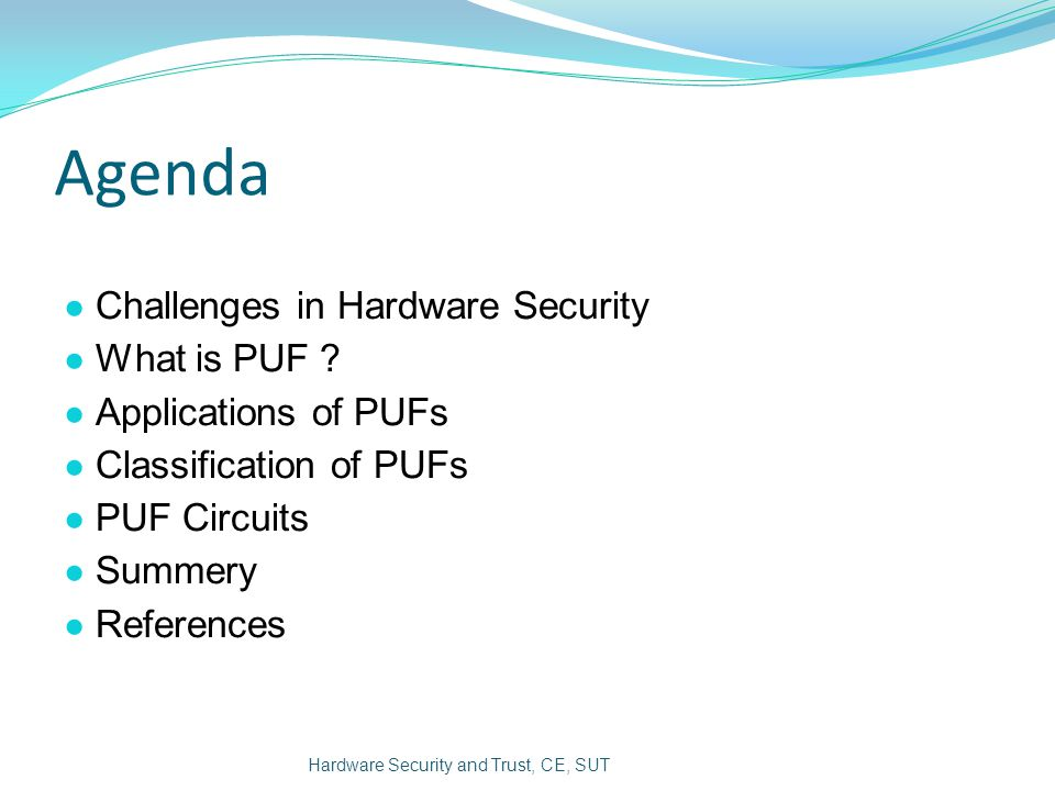 Agenda Challenges in Hardware Security What is PUF