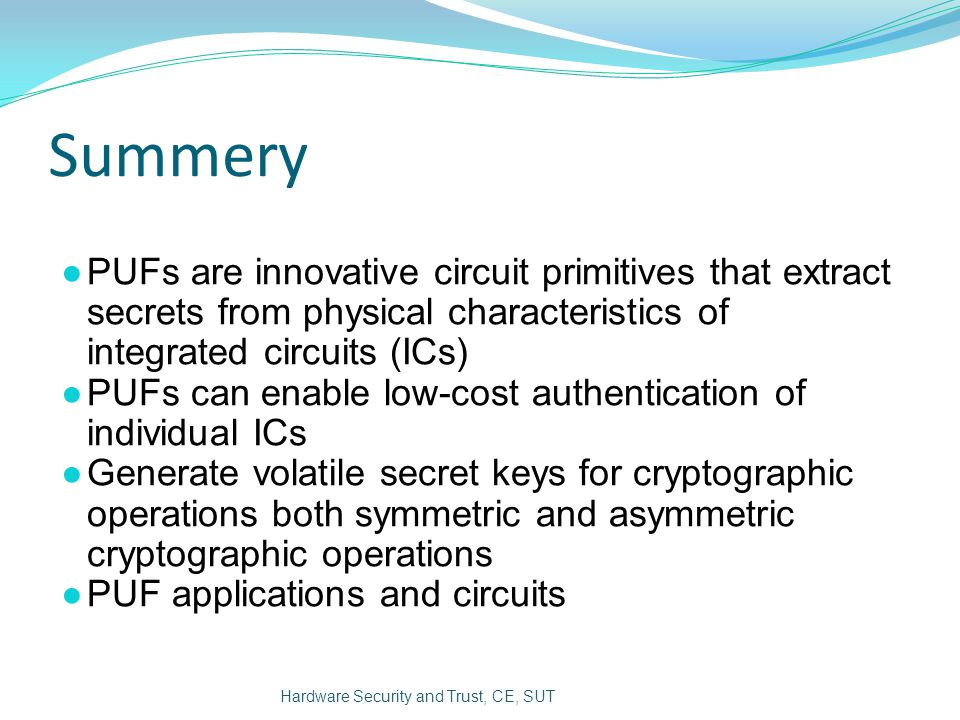Summery PUFs are innovative circuit primitives that extract secrets from physical characteristics of integrated circuits (ICs)