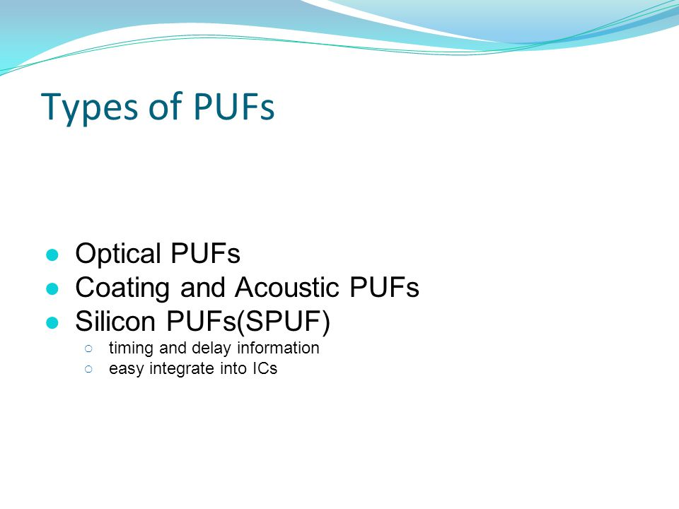 Types of PUFs Optical PUFs Coating and Acoustic PUFs