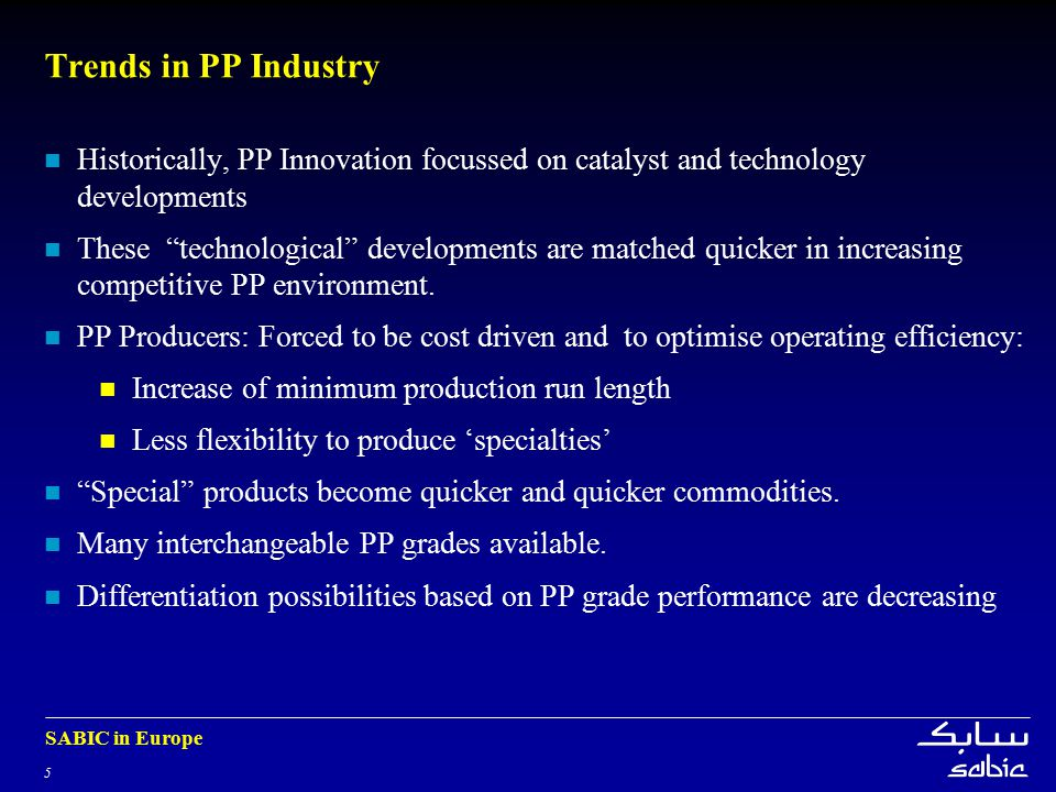 Trends in PP Industry Historically, PP Innovation focussed on catalyst and technology developments.