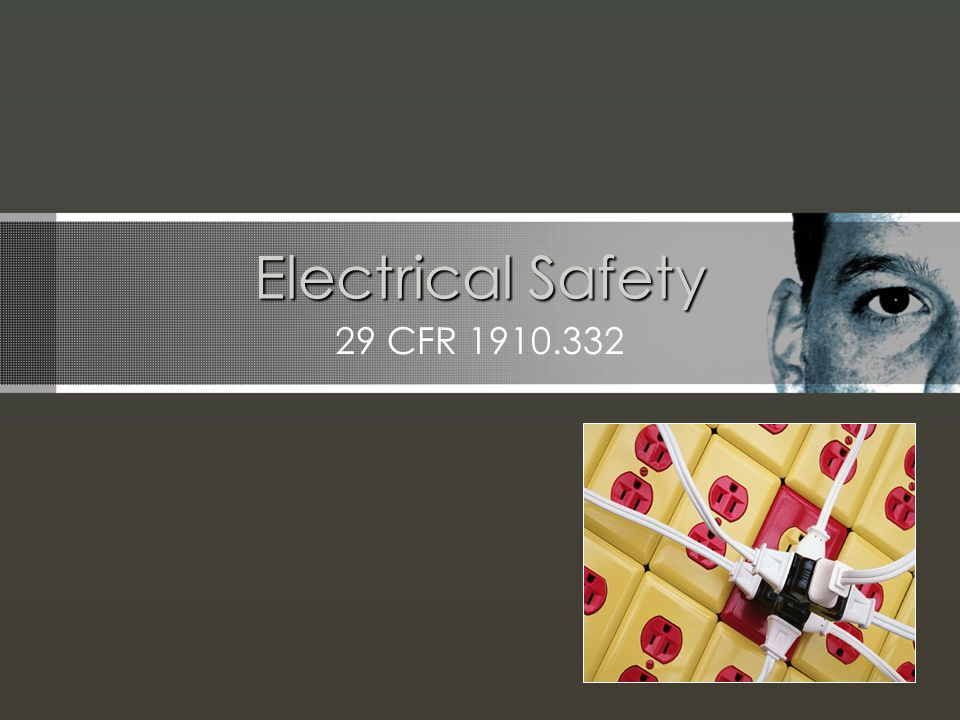 Electrical Safety 29 CFR 1910.332 I. Background for the Trainer:
