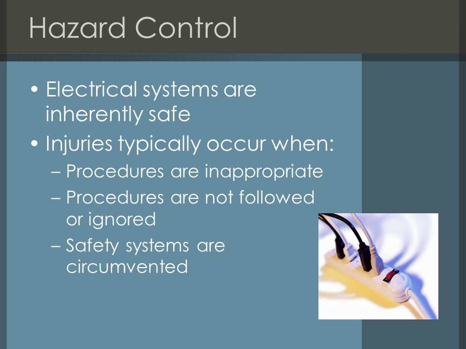 Hazard Control Electrical systems are inherently safe