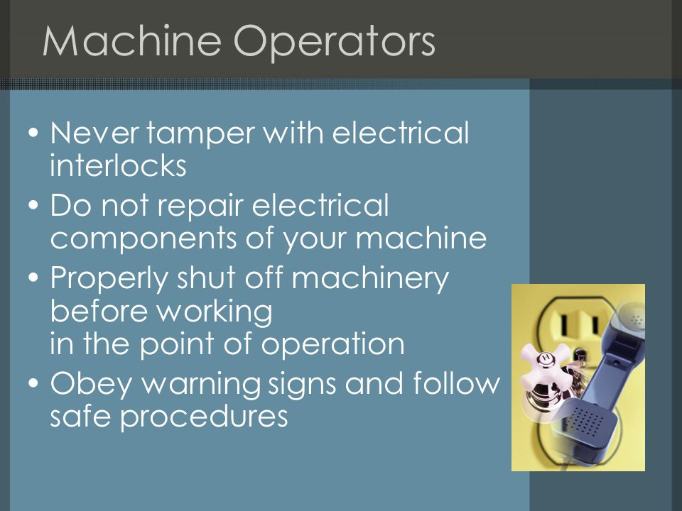 Machine Operators Never tamper with electrical interlocks