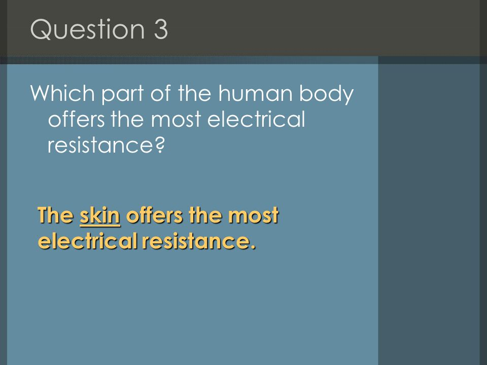Question 3 Which part of the human body offers the most electrical resistance.