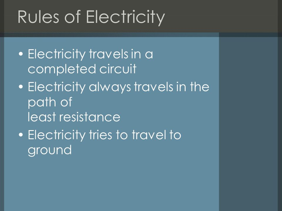 Rules of Electricity Electricity travels in a completed circuit