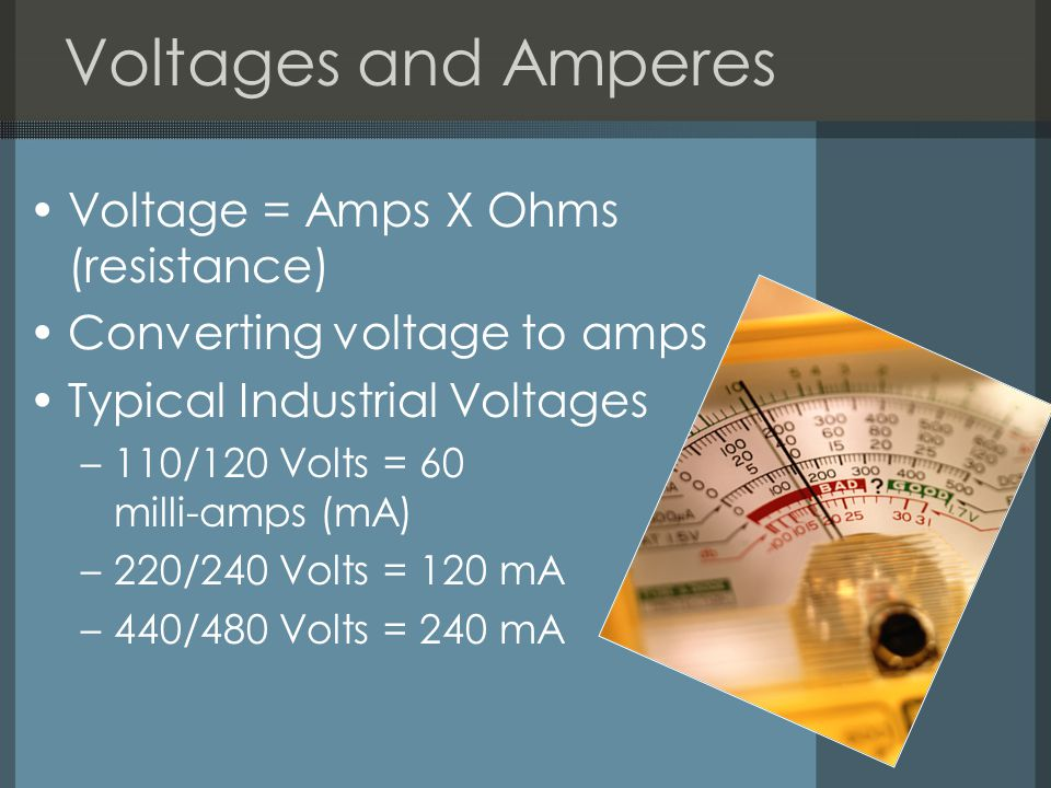 Voltages and Amperes Voltage = Amps X Ohms (resistance)
