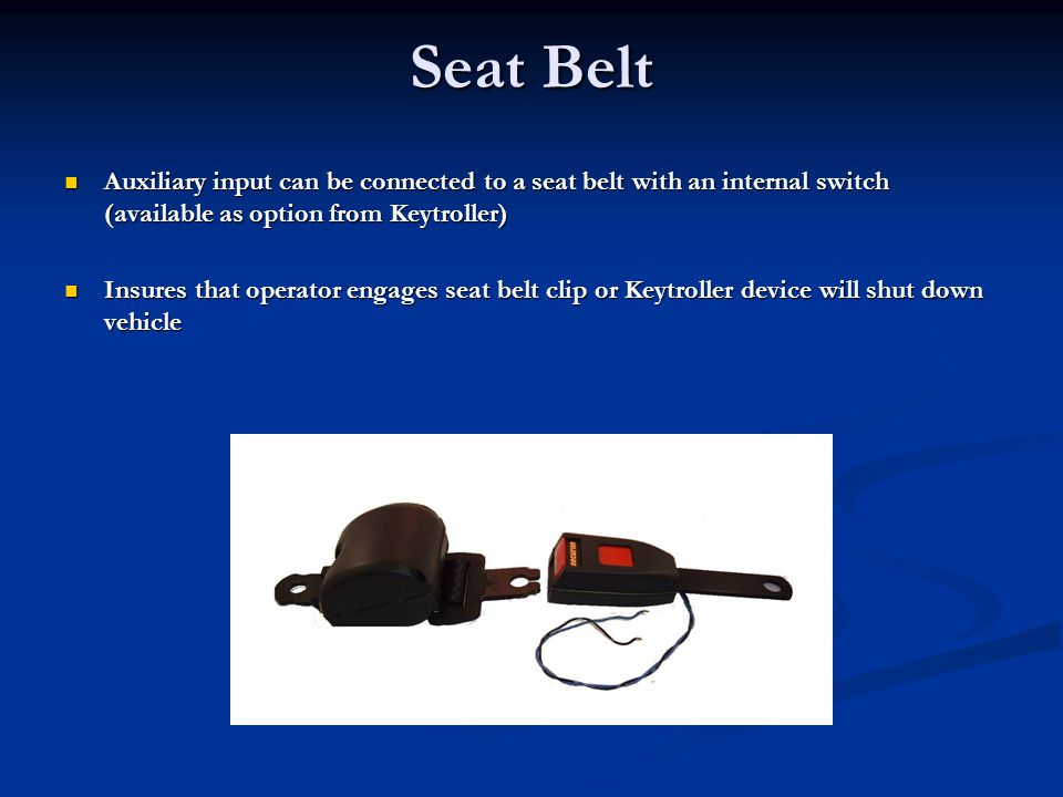 Seat Belt Auxiliary input can be connected to a seat belt with an internal switch (available as option from Keytroller)