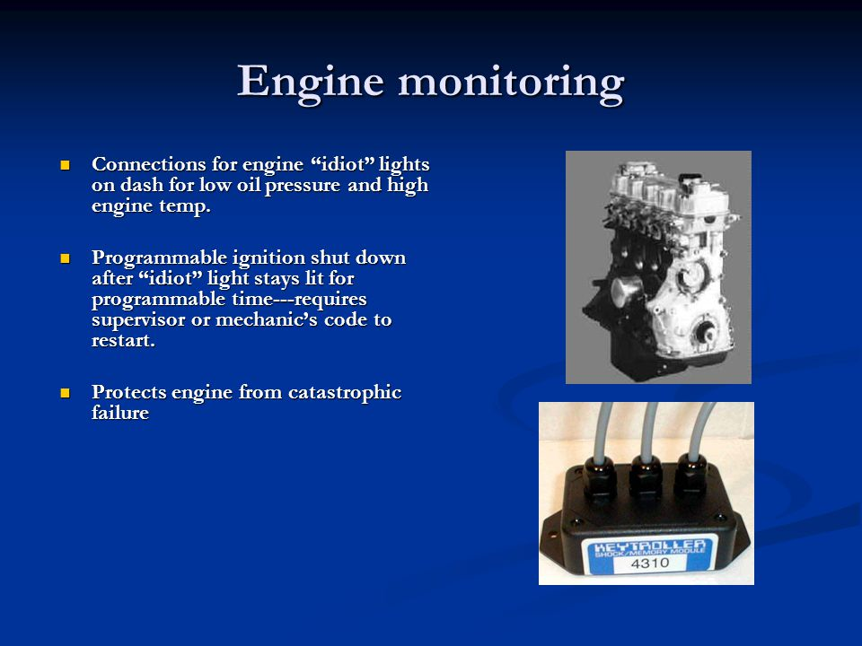 Engine monitoring Connections for engine idiot lights on dash for low oil pressure and high engine temp.