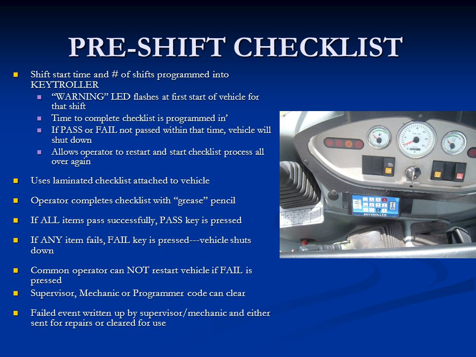 PRE-SHIFT CHECKLIST Shift start time and # of shifts programmed into KEYTROLLER. WARNING LED flashes at first start of vehicle for that shift.