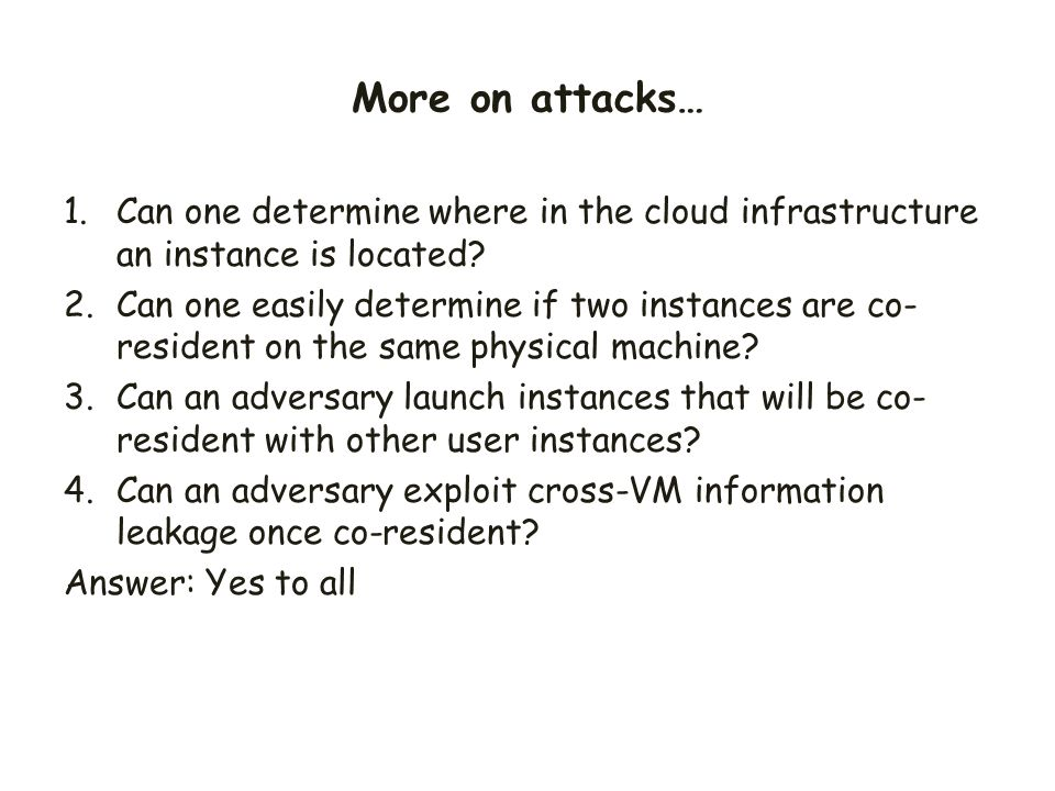More on attacks… Can one determine where in the cloud infrastructure an instance is located