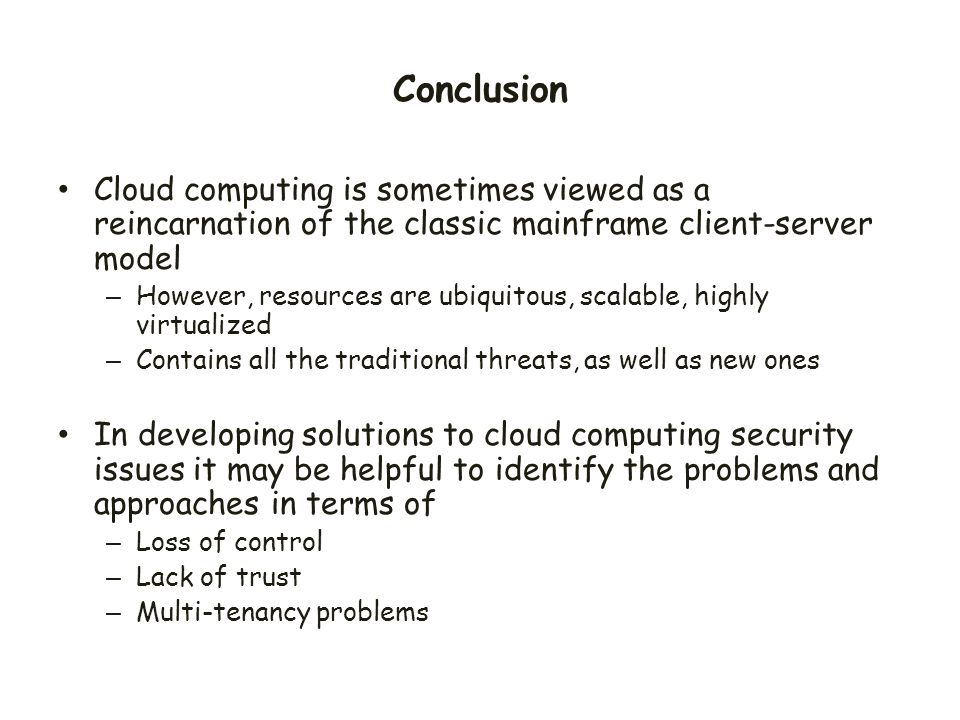 Conclusion Cloud computing is sometimes viewed as a reincarnation of the classic mainframe client-server model.