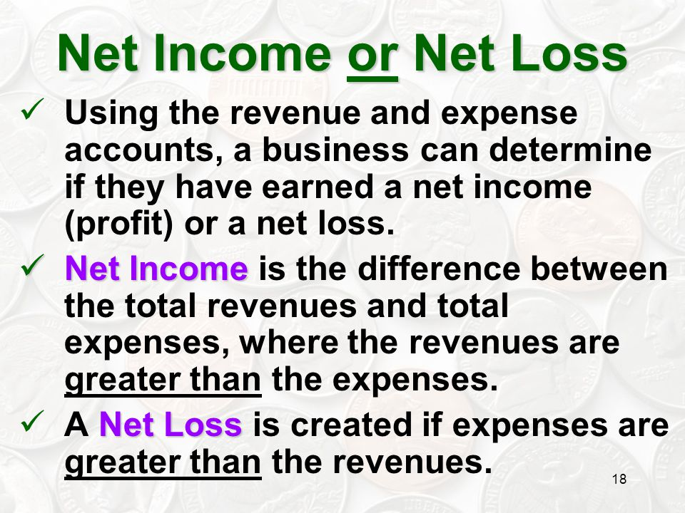 Net Income or Net Loss Using the revenue and expense accounts, a business can determine if they have earned a net income (profit) or a net loss.