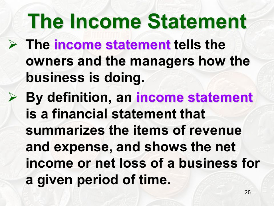 The Income Statement The income statement tells the owners and the managers how the business is doing.
