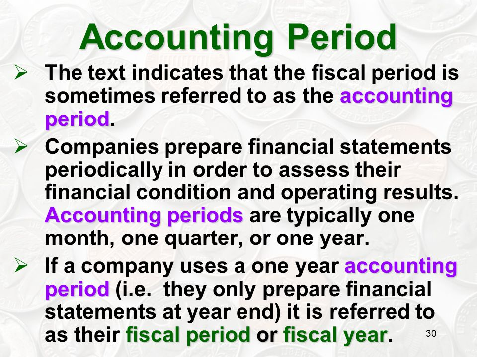 Accounting Period The text indicates that the fiscal period is sometimes referred to as the accounting period.