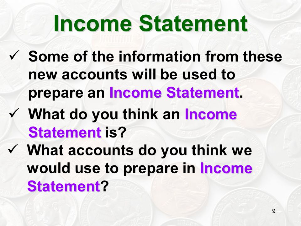 Income Statement Some of the information from these new accounts will be used to prepare an Income Statement.