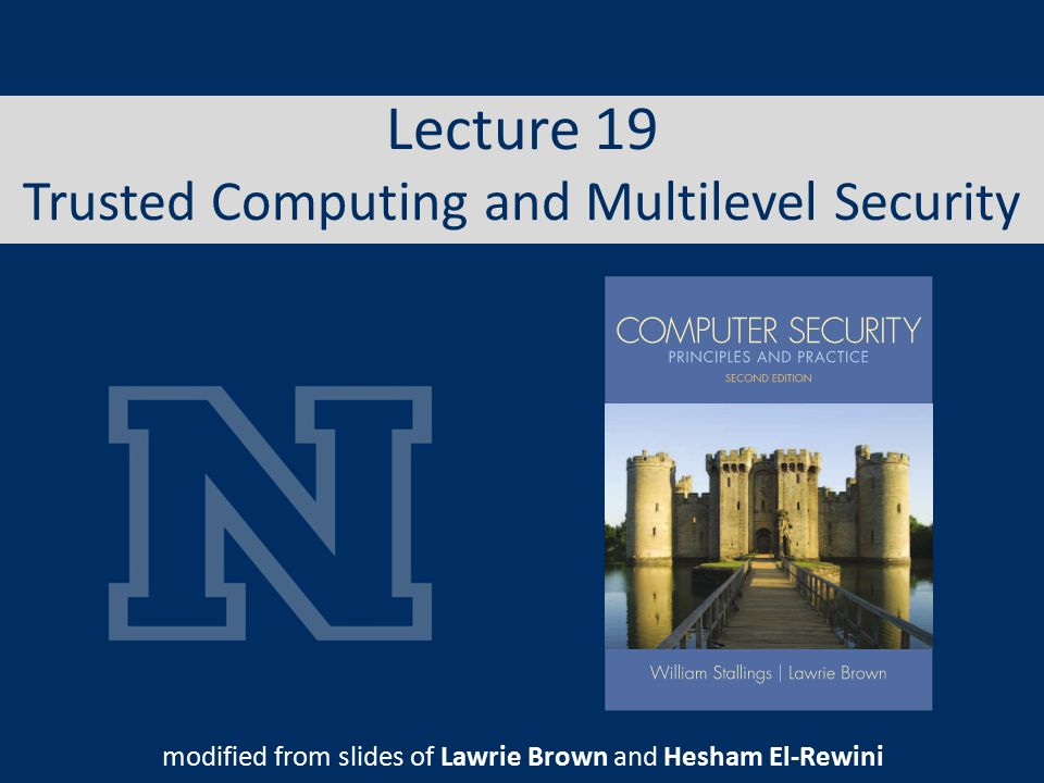Lecture 19 Trusted Computing and Multilevel Security