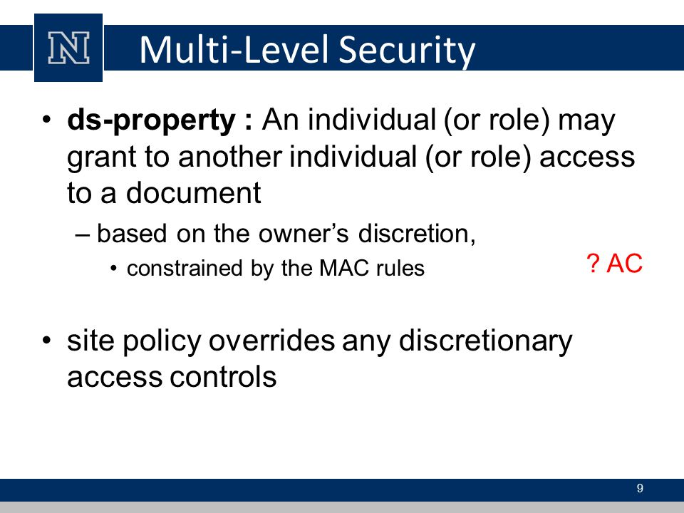Multi-Level Security ds-property : An individual (or role) may grant to another individual (or role) access to a document.