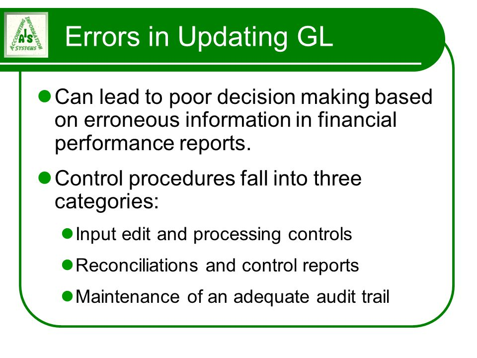 Errors in Updating GL Can lead to poor decision making based on erroneous information in financial performance reports.